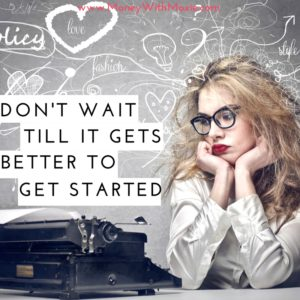 Don't wait till it gets better to get started