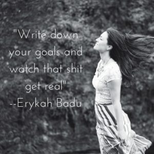 write-down-your-goals-and-watch-that-shit-get-real-erikah-badue